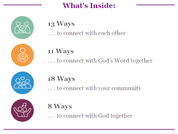 13 Ways to connect with each other, 11 Ways to connect with God's Word together, 18 Ways to connect with your community, 8 Ways to connect with God together