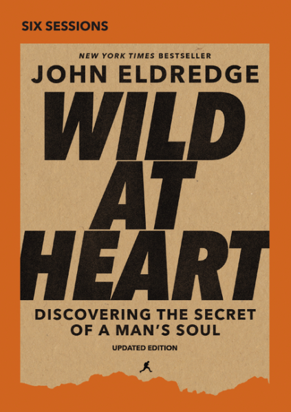 Wild At Heart - Discovering the Secret of a Man's Soul