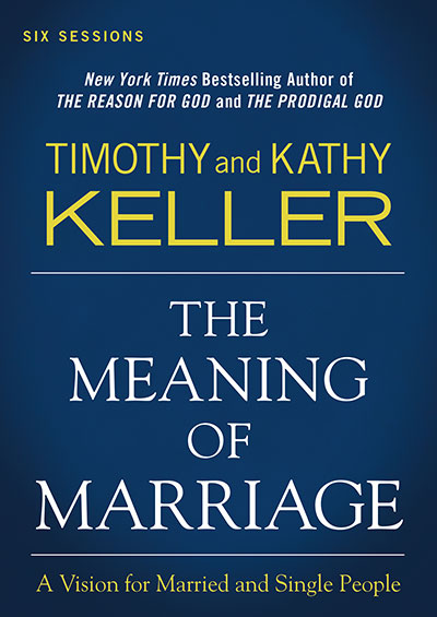 The Meaning Of Marriage - A Vision For Married And Single People