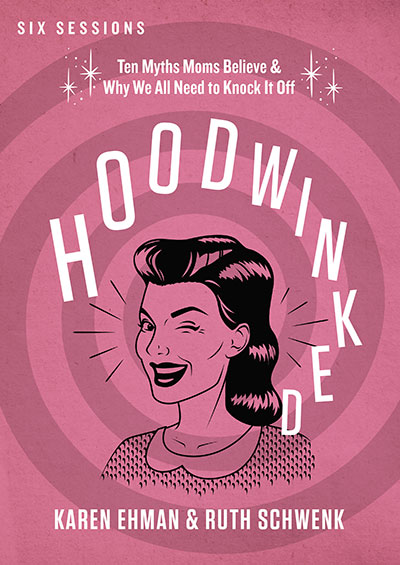 Hoodwinked - Ten Myths Moms Believe and Why We All Need To Knock It Off