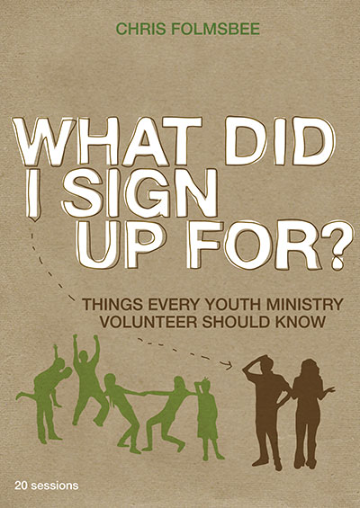 What Did I Sign Up For? - Things Every Youth Ministry Volunteer Should Know