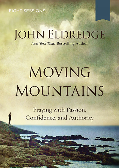 Moving Mountains - Praying With Passion, Confidence, And Authority