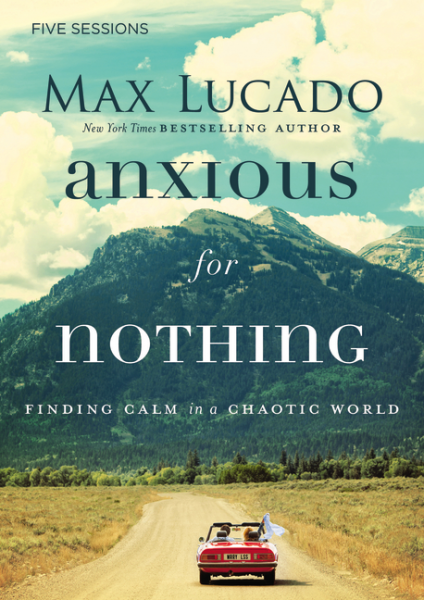 Anxious for Nothing - Finding Calm In A Chaotic World