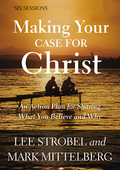 Making Your Case for Christ - An Action Plan For Sharing What You Believe And Why