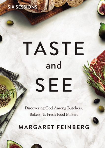 Taste and See - Discovering God Among Butchers, Bakers, and Fresh Food Makers