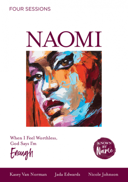 Known by Name: Naomi - When I Feel Worthless, God Says I'm Enough