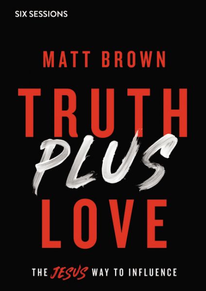 Truth Plus Love - The Jesus Way to Influence