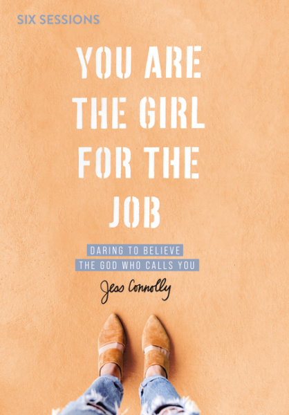 You Are the Girl for the Job - Daring to Believe the God Who Calls You