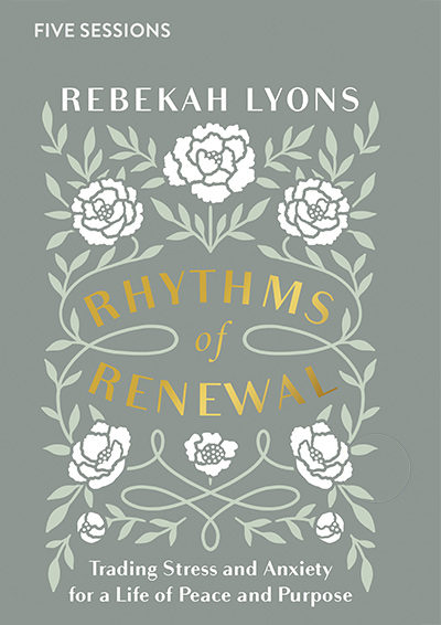 Rhythms of Renewal - Trading Stress and Anxiety for a Life of Peace and Purpose