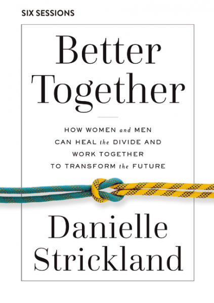 Better Together - How Women and Men Can Heal the Divide and Work Together to Transform the Future